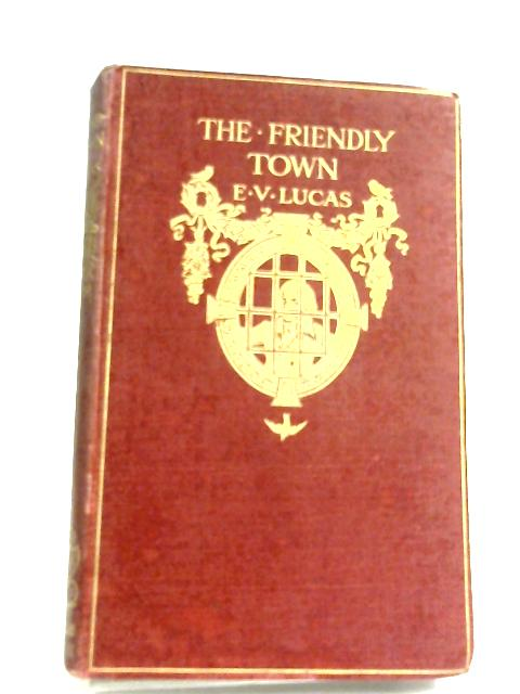 The Friendly Town by E. V. Lucas