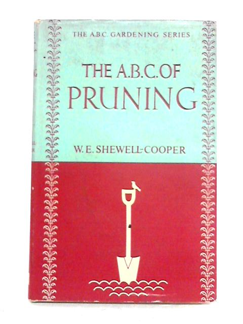 The A.B.C. of Pruning by W.E. Shewell-Cooper
