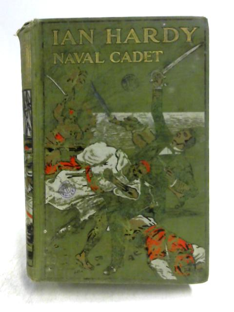 Ian Hardy Naval Cadet By E. Hamilton Currey