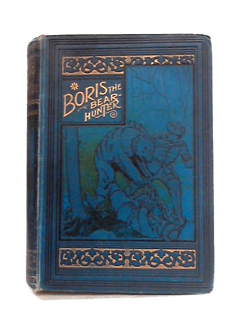 Boris The Bear-Hunter: A Tale Of Peter The Great And His Times by Frederick J. Whishaw