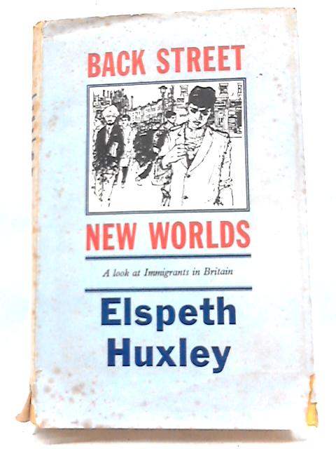 Back Street New Worlds: A Look At Immigrants In Britain by Elspeth Huxley