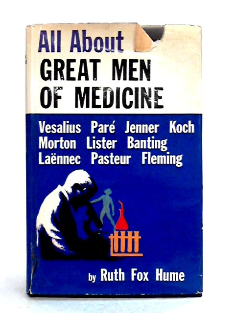 All About Great Men of Medicine by Ruth Fox Hume