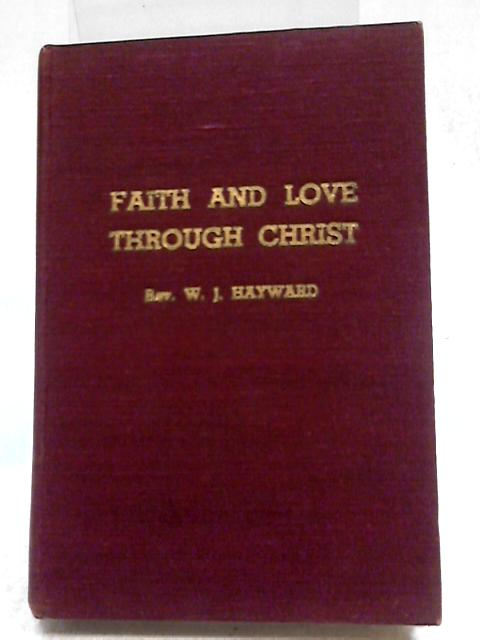 Faith and Love Through Christ by Rev W.J. Hayward