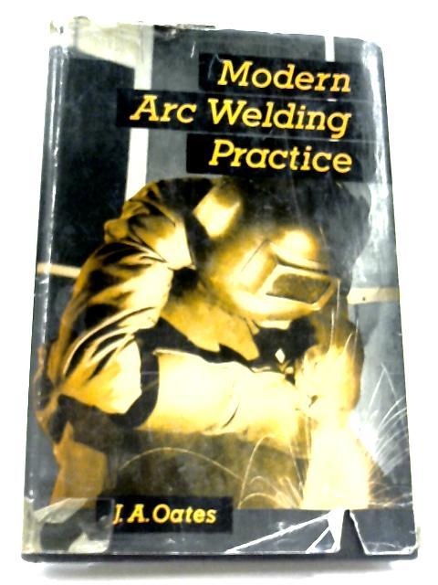 Modern Arc Welding Practice by John Arthur Oates