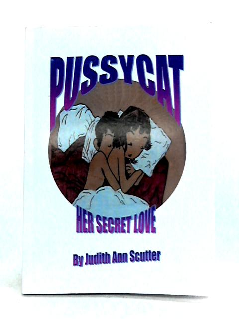 Pussycat: Her Secret Love by Judith Ann Scutter