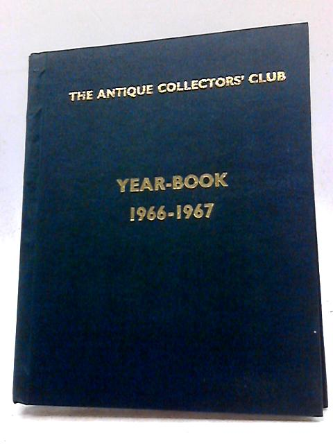 Antique Collectors' Club Year Book 1966 - 1967 by Anonymous