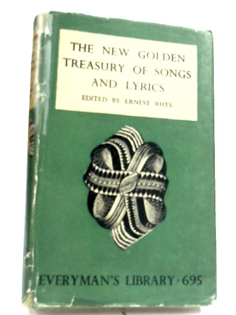 The New Golden Treasury Of Songs And Lyrics By Ernest Rhys (Editor)