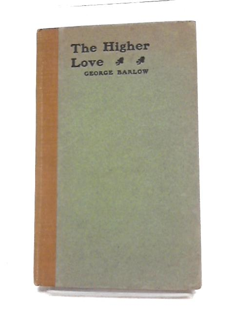 The Higher Love by George Barlow
