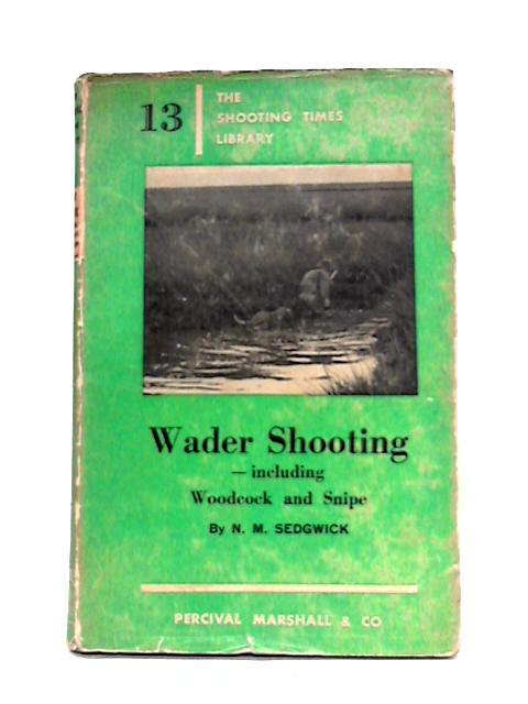 Wader Shooting: Including Woodcock and Snipe by N.M. Sedgwick
