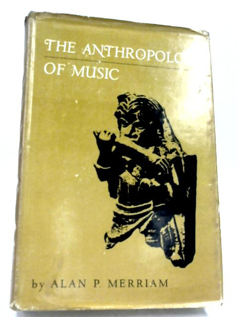 The Anthropology Of Music by A. P. Merriam