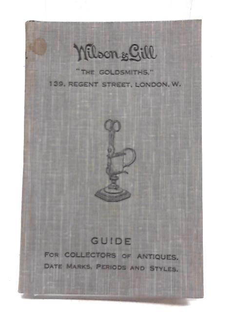 "Wilson & Gill. ""The Goldsmiths""- For Collectors of Antiques. Jewellers and Silversmith by Unstated"