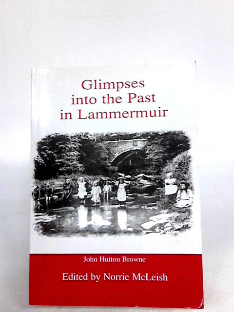 Glimpses into the Past in the Lammermuirs By John hutton browne edited by norrie mcleish