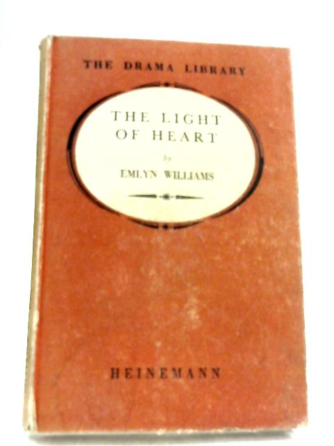 The Light Of Heart: A Play In Three Acts By Emlyn Williams