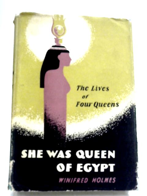 She Was Queen Of Egypt by Winifred Holmes