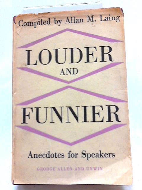 Louder and Funnier - Anecdotes for Speakers By Allan M. Laing