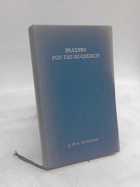 Prayers for Use in Church by J. W.G Masterton
