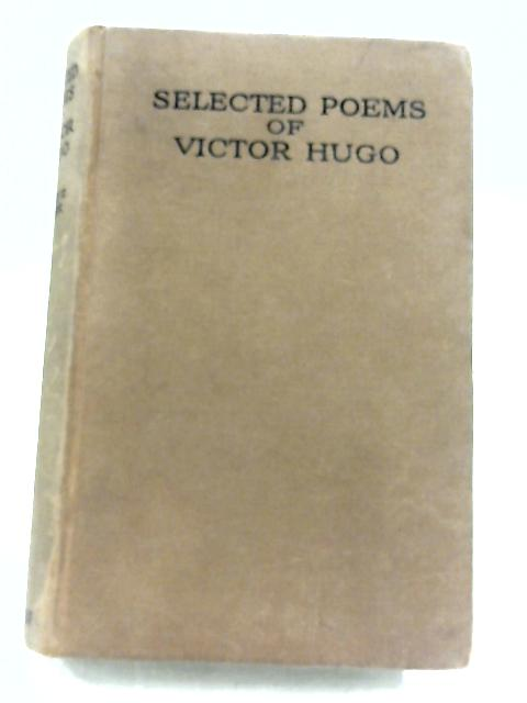 Selected Poems Of Victor Hugo by Victor Hugo
