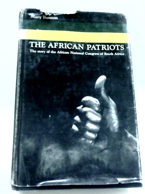 The African Patriots: The Story of the African National Congress of South Africa By Mary Benson