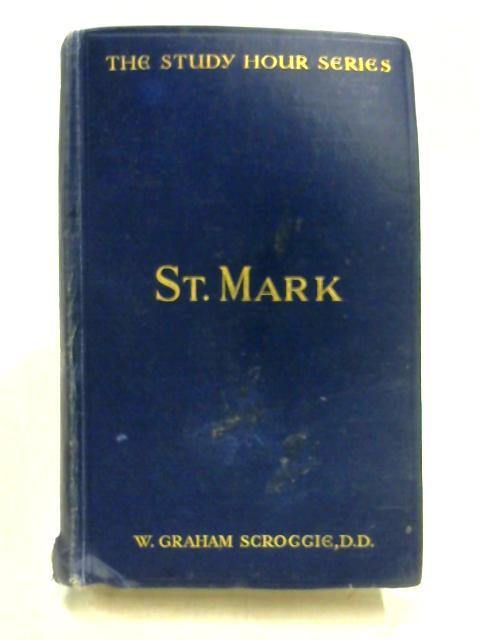 The Gospel of St Mark by W. Graham Scroggie