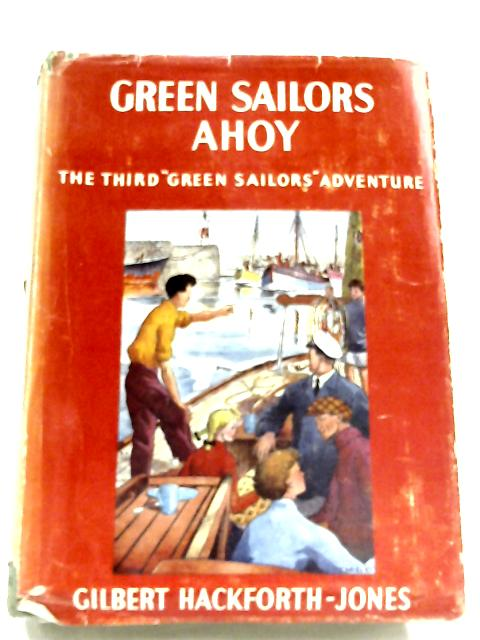 Green Sailors Ahoy!, or Wanted: A Crew by Gilbert Hackforth-Jones