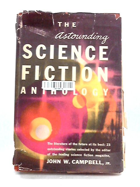 The Astounding Science Fiction Anthology by J.W. Campbell Jr. (ed)