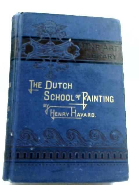 The Dutch School Of Painting by Henry Havard