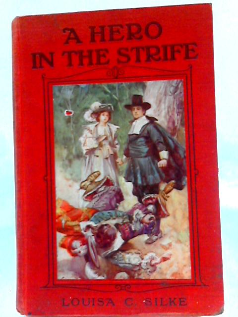 A Hero in the Strife by Louisa C. Silke
