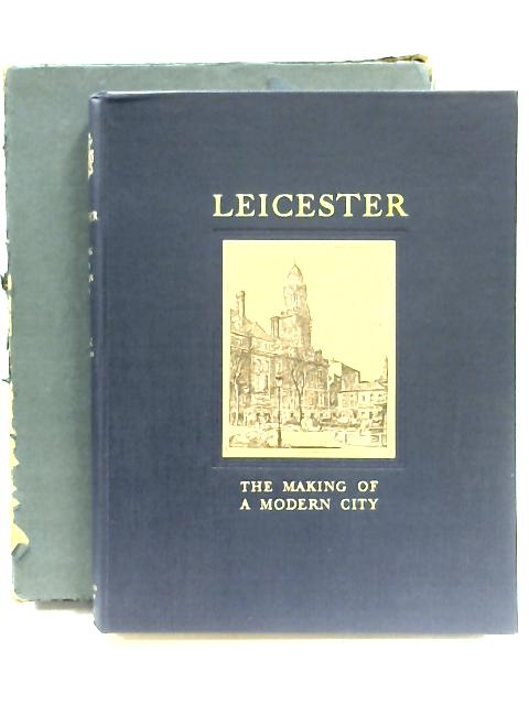 Leicester: The Making Of A Modern City by Robert Guy Waddington