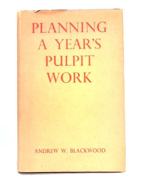 Planning a Year's Pulpit Work by Andrew W. Blackwood
