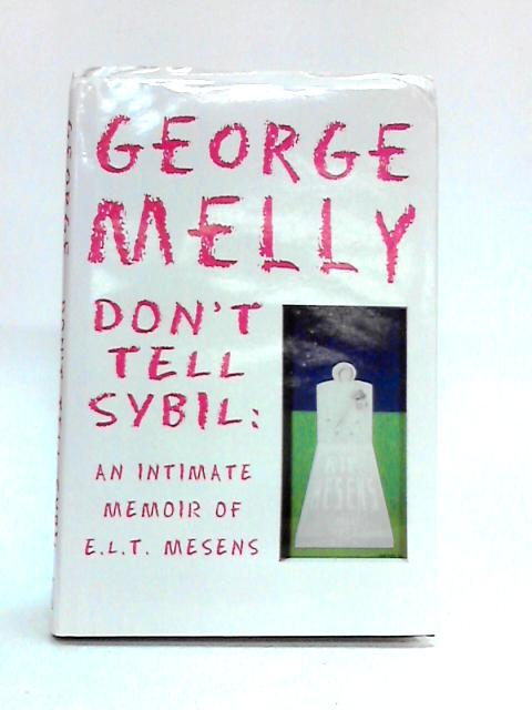 Don't Tell Sybil: Intimate Memoir of E.L.T. Mesens by George Melly