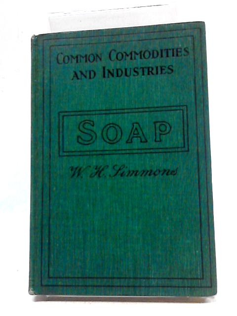 Pitman's Common Commodities on Commerce Soap Its Composition Manufacture and Properties by William H. Simmons