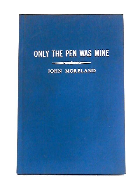 Only the Pen was Mine by John Moreland