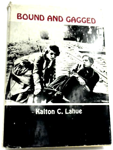 Bound And Gagged: The Story of the Silent Serials by Kalton C. Lahue