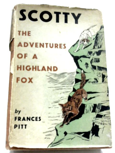 Scotty: The Adventures Of A Highland Fox by Frances Pitt