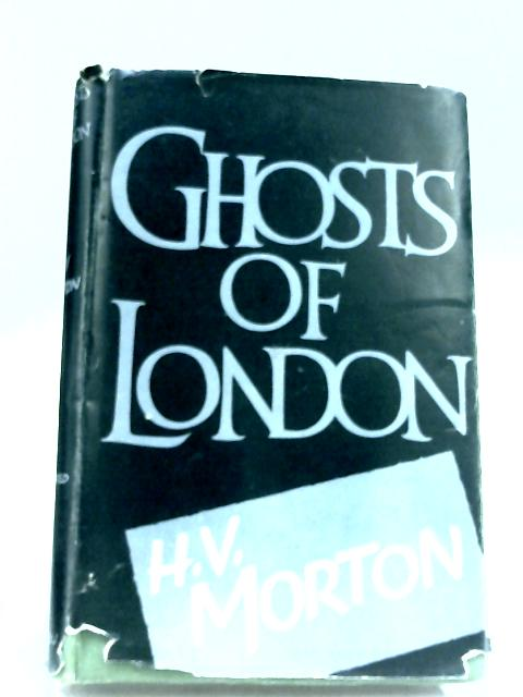 Ghosts Of London by H. V. Morton