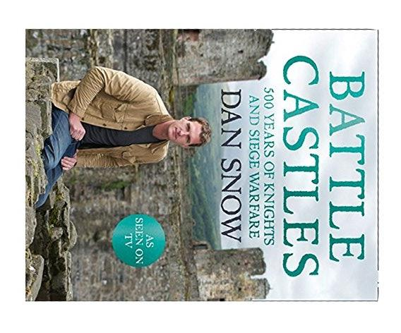 Battle Castles: 500 Years of Knights and Siege Warfare By Dan Snow