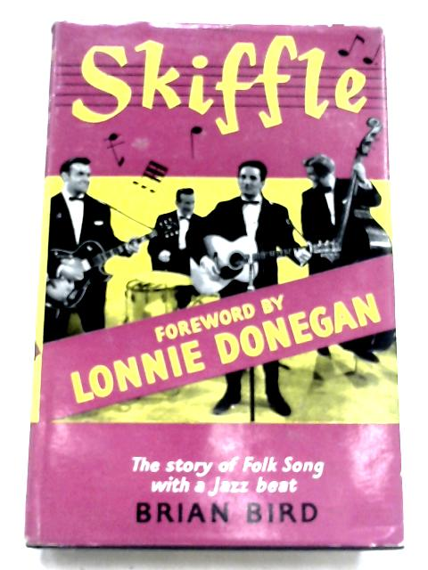 Skiffle: The story of Folk-Song with a Jazz Beat by Brian Bird