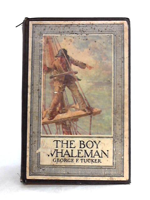 The Boy Whaleman by George F. Tucker