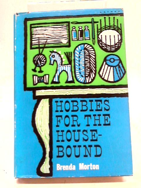 Hobbies For The Housebound by Brenda Morton