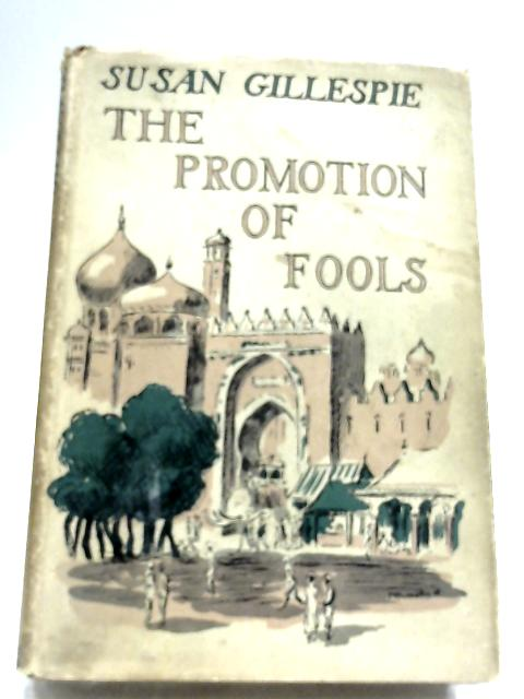 The Promotion Of Fools by Susan Gillespie