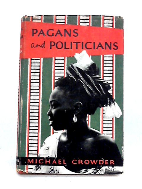 Pagans and Politicians By Michael Crowder