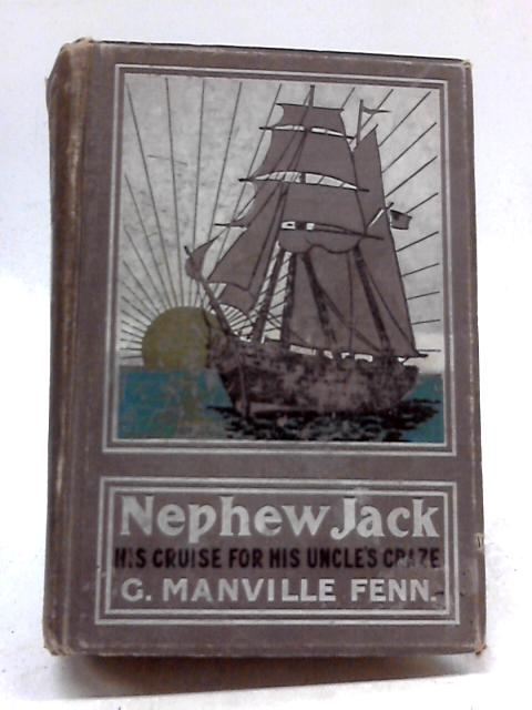 Nephew Jack: His Cruise For His Uncle's Craze by G. Manville Fenn