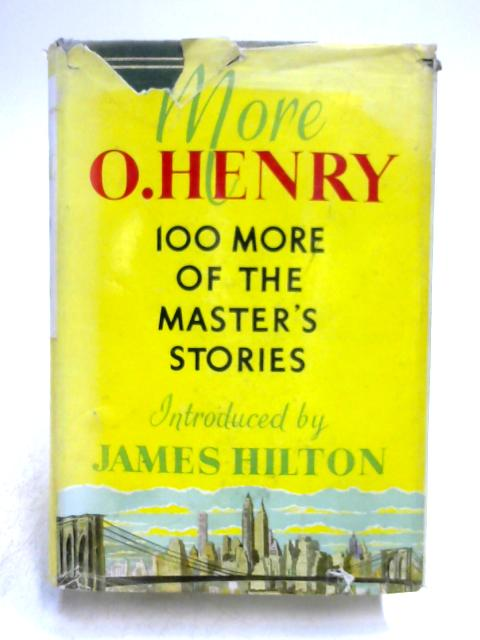 More O. Henry: 100 More of The Master's Stories By O. Henry