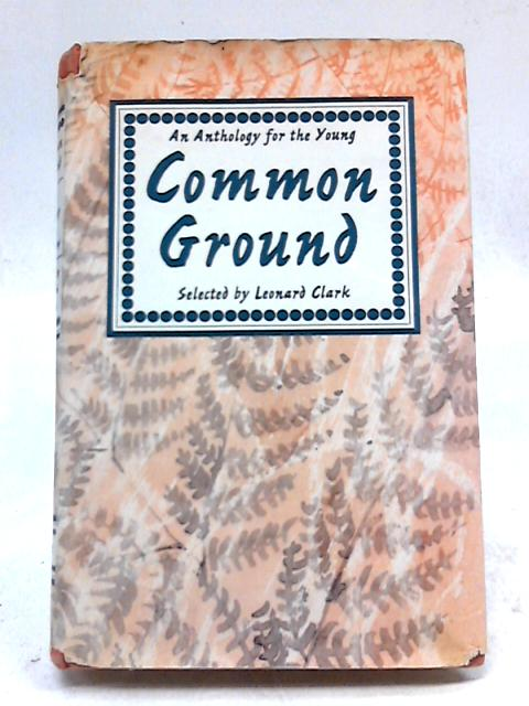 Common Ground: An Anthology For The Young by Leonard Clark