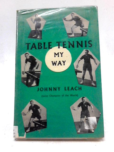 Table Tennis My Way By Johnny Leach