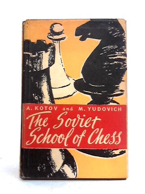 The Soviet School of Chess by A. Kotov