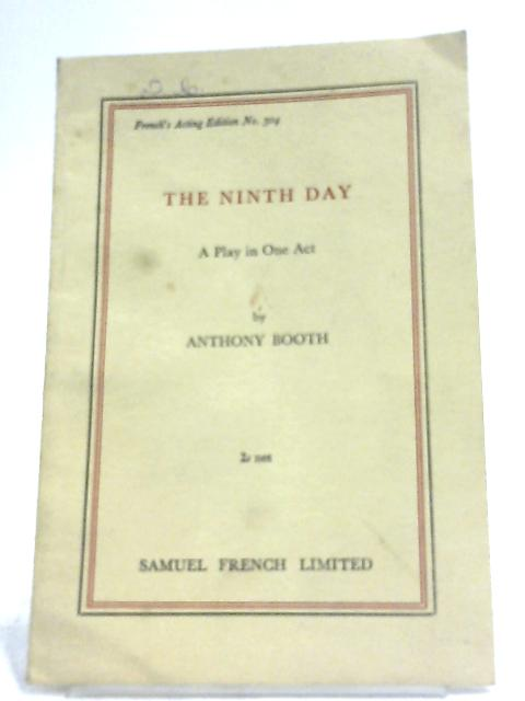 The Ninth Day: A Play In One Act By A. Booth