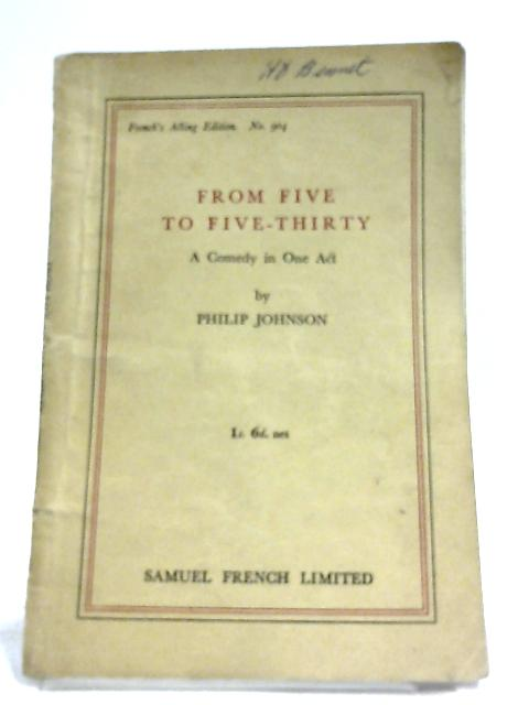 From Five To Five-Thirty: A Comedy In One Act by P. Johnson