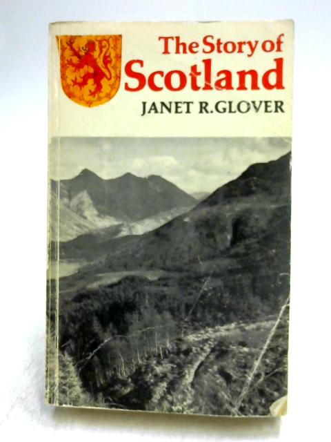 The Story of Scotland by Janet R. Glover