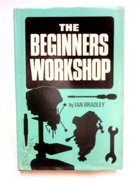 The Beginner's Workshop by Ian Bradley